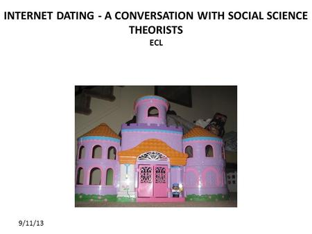 9/11/13 INTERNET DATING - A CONVERSATION WITH SOCIAL SCIENCE THEORISTS ECL.