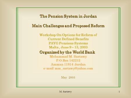 M. Sartawy1 The Pension System in Jordan Main Challenges and Proposed Reform Workshop On Options for Reform of Current Defined Benefits PAYG Pensions.