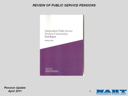 Pension Update April 2011 REVIEW OF PUBLIC SERVICE PENSIONS ©