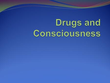 Psychoactive Drugs A chemical substance that alters perceptions and moods.