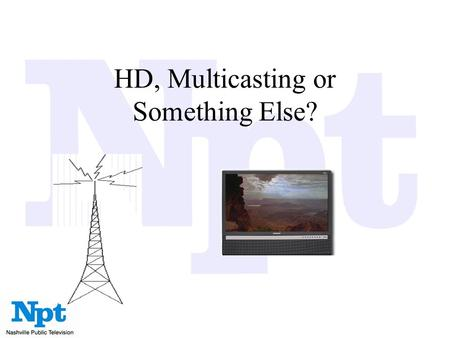 HD, Multicasting or Something Else?. The Digital Environment.