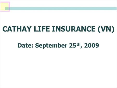 CATHAY LIFE INSURANCE (VN) Date: September 25 th, 2009.