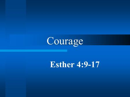 "Courage Esther 4:9-17. Abraham Lincoln ""To sin by silence when they should protest makes cowards out of men"""