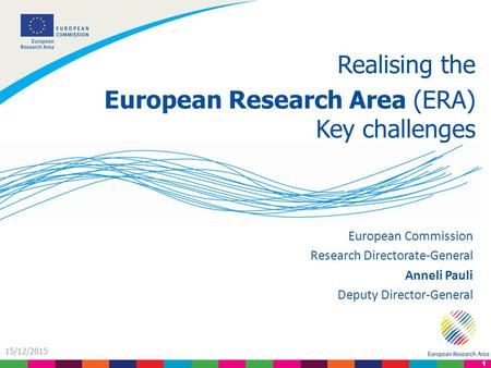 1 15/12/2015 Realising the European Research Area (ERA) Key challenges European Commission Research Directorate-General Anneli Pauli Deputy Director-General.