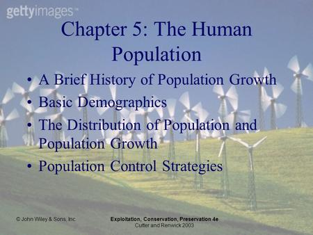 © John Wiley & Sons, Inc.Exploitation, Conservation, Preservation 4e Cutter and Renwick 2003 Chapter 5: The Human Population A Brief History of Population.