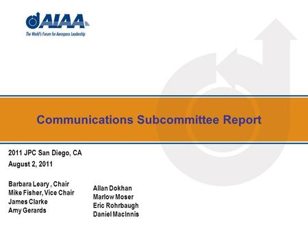 Communications Subcommittee Report 2011 JPC San Diego, CA August 2, 2011 Barbara Leary, Chair Mike Fisher, Vice Chair James Clarke Amy Gerards Allan Dokhan.