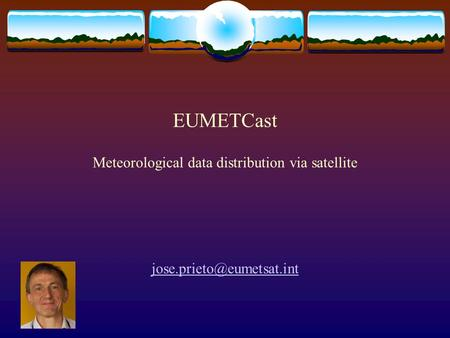EUMETCast Meteorological data distribution via satellite