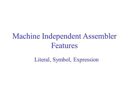 Machine Independent Assembler Features