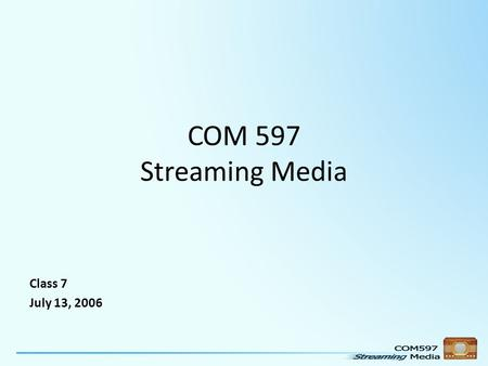 COM 597 Streaming Media Class 7 July 13, 2006. General Notes and Comments Travis Petershagen, Seattle Podcasting Network Pete Grondal, Mobile Devices,