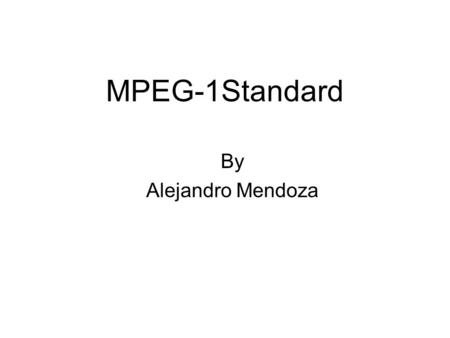 MPEG-1Standard By Alejandro Mendoza. Introduction The major goal of video compression is to represent a video source with as few bits as possible while.
