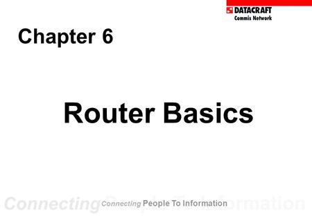 Router Basics Chapter 6 Connecting People To Information.