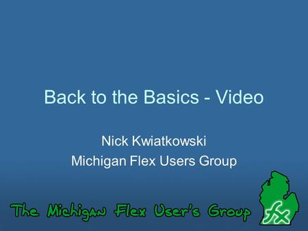 Back to the Basics - Video Nick Kwiatkowski Michigan Flex Users Group.