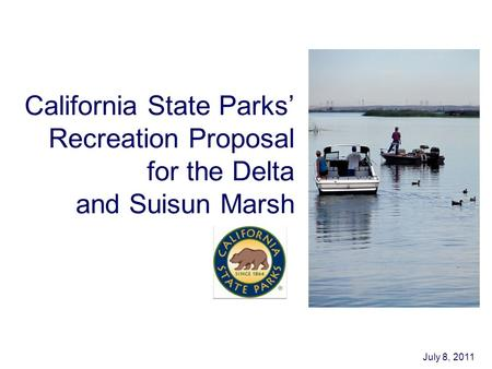 California State Parks' Recreation Proposal for the Delta and Suisun Marsh July 8, 2011.