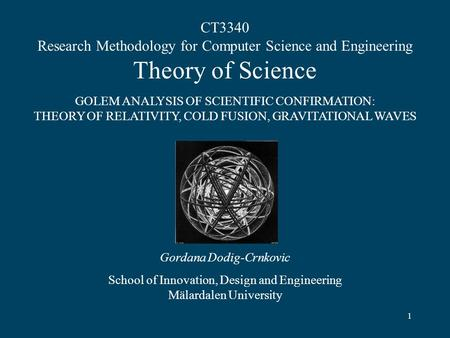 1 CT3340 Research Methodology for Computer Science and Engineering Theory of Science GOLEM ANALYSIS OF SCIENTIFIC CONFIRMATION: THEORY OF RELATIVITY, COLD.