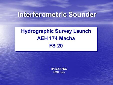 Interferometric Sounder Hydrographic Survey Launch AEH 174 Macha FS 20 Hydrographic Survey Launch AEH 174 Macha FS 20 NAVOCEANO 2004 July.