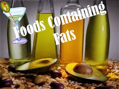 Foods Containing Fats. Big Question How much fats and oils are in the following foods: Butter Yogurt French Onion Dip Peanut Butter Raw Bacon Avocado.
