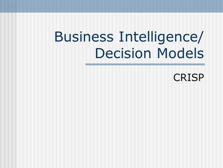 Business Intelligence/ Decision Models CRISP.