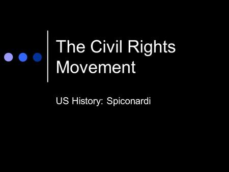 The Civil Rights Movement US History: Spiconardi.