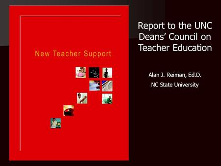 Report to the UNC Deans' Council on Teacher Education Alan J. Reiman, Ed.D. NC State University.