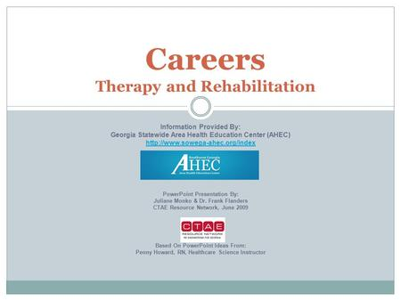 Careers Therapy and Rehabilitation Information Provided By: Georgia Statewide Area Health Education Center (AHEC)  PowerPoint.