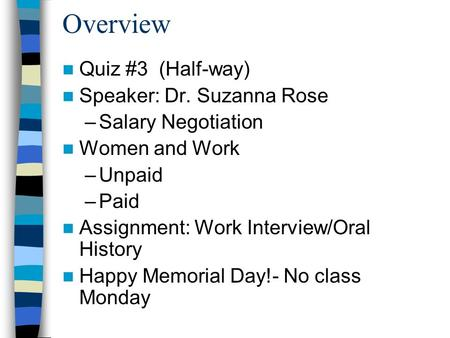 Overview Quiz #3 (Half-way) Speaker: Dr. Suzanna Rose –Salary Negotiation Women and Work –Unpaid –Paid Assignment: Work Interview/Oral History Happy Memorial.