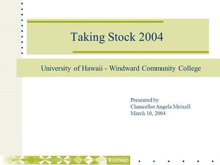 Taking Stock 2004 University of Hawaii - Windward Community College Presented by Chancellor Angela Meixell March 10, 2004.