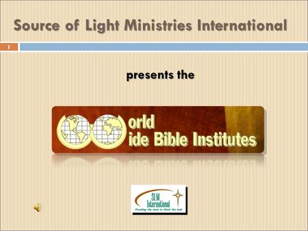 1 Source of Light Ministries International 1 presents the.