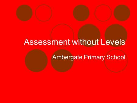 Assessment without Levels Ambergate Primary School.