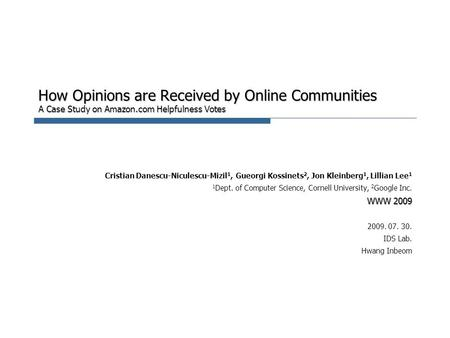 How Opinions are Received by Online Communities A Case Study on Amazon.com Helpfulness Votes Cristian Danescu-Niculescu-Mizil 1, Gueorgi Kossinets 2, Jon.