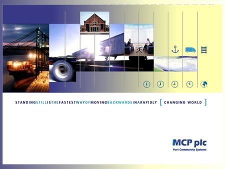 MCP plc Maritime Cargo Processing Plc was set up to manage, market, sell, develop and enhance the integrated port information system, known as the Felixstowe.