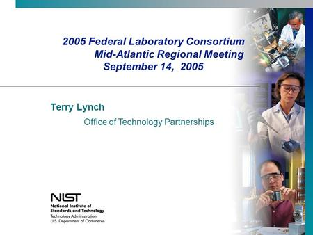 2005 Federal Laboratory Consortium Mid-Atlantic Regional Meeting September 14, 2005 Terry Lynch Office of Technology Partnerships.