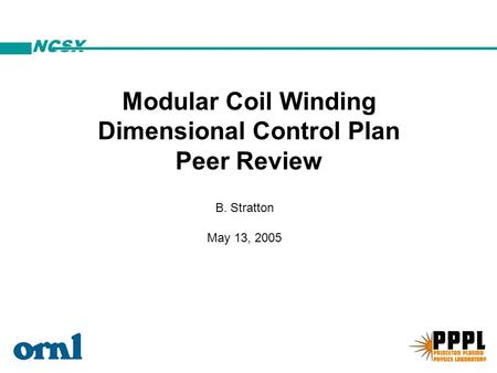 NCSX B. Stratton May 13, 2005 Modular Coil Winding Dimensional Control Plan Peer Review.