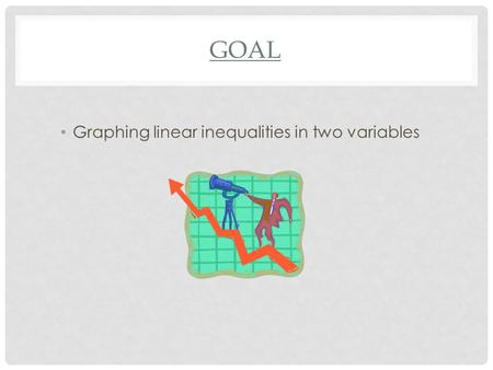 GOAL Graphing linear inequalities in two variables.