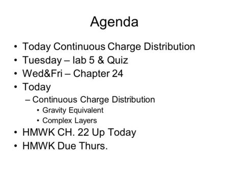Agenda Today Continuous Charge Distribution Tuesday – lab 5 & Quiz Wed&Fri – Chapter 24 Today –Continuous Charge Distribution Gravity Equivalent Complex.