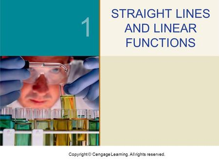 Copyright © Cengage Learning. All rights reserved. 1 STRAIGHT LINES AND LINEAR FUNCTIONS.