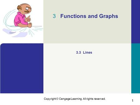 1 Copyright © Cengage Learning. All rights reserved. 3 Functions and Graphs 3.3 Lines.