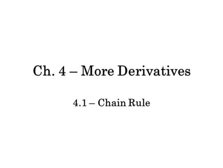 Ch. 4 – More Derivatives 4.1 – Chain Rule. Ex: Find the derivative of h(x) = sin(2x 2 ). –This is not a product rule problem because it has one function.