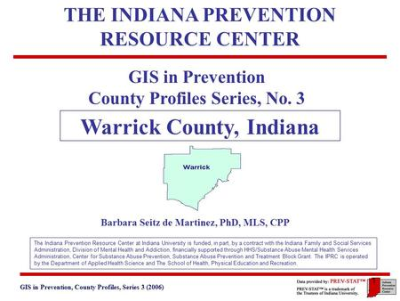 GIS in Prevention, County Profiles, Series 3 (2006) 3. Geographic and Historical Notes 1 GIS in Prevention County Profiles Series, No. 3 Warrick County,