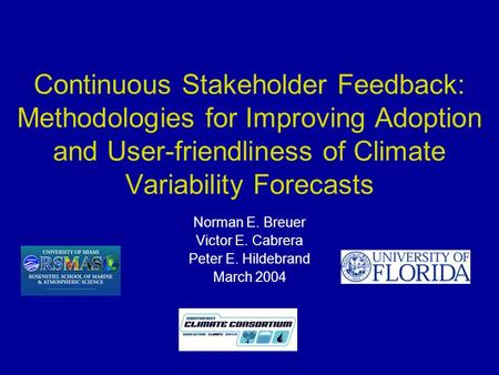 Continuous Stakeholder Feedback: Methodologies for Improving Adoption and User-friendliness of Climate Variability Forecasts Norman E. Breuer Victor E.