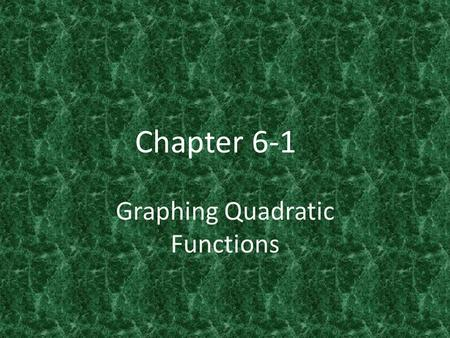 Chapter 6-1 Graphing Quadratic Functions. Which of the following are quadratic functions?