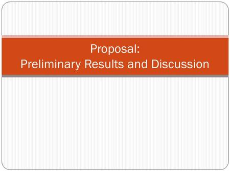 Proposal: Preliminary Results and Discussion. Dos and Don'ts DoDon't Include initial results if you have them You can also conduct and report on informal.