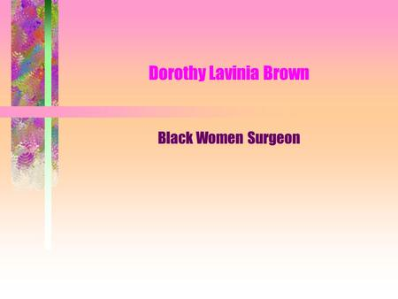 Dorothy Lavinia Brown Black Women Surgeon.