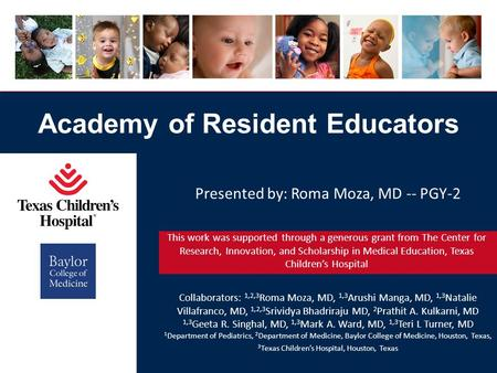 Academy of Resident Educators Collaborators: 1,2,3 Roma Moza, MD, 1,3 Arushi Manga, MD, 1,3 Natalie Villafranco, MD, 1,2,3 Srividya Bhadriraju MD, 2 Prathit.