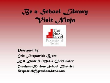 Presented by Erin Fitzpatrick-Bjorn K-8 District Media Coordinator Gresham-Barlow School District Be a School Library Visit.