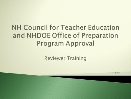 Reviewer Training 5/18/2012. Welcome & Introductions Co-Chairs: NHDOE Representative:Bob McLaughlin.