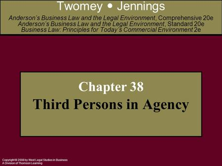 Copyright © 2008 by West Legal Studies in Business A Division of Thomson Learning Chapter 38 Third Persons in Agency Twomey Jennings Anderson's Business.