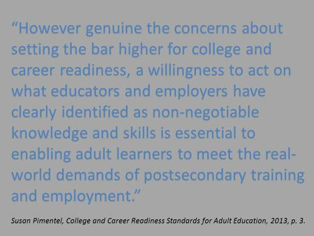 """However genuine the concerns about setting the bar higher for college and career readiness, a willingness to act on what educators and employers have."