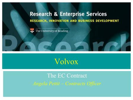 Volvox The EC Contract Angela Pettit – Contracts Officer.