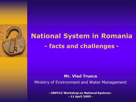 National System in Romania - facts and challenges - Mr. Vlad Trusca Ministry of Environment and Water Management - UNFCCC Workshop on National Systems.