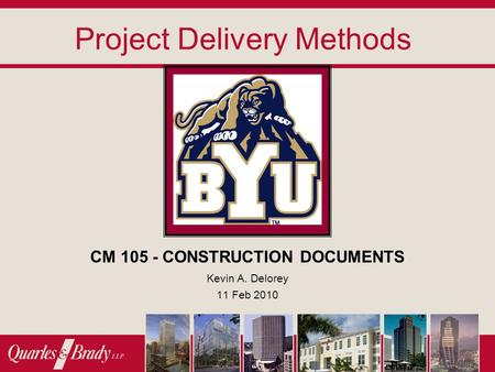 Project Delivery Methods CM 105 - CONSTRUCTION DOCUMENTS Kevin A. Delorey 11 Feb 2010.